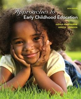 Approaches to Early Childhood Education, by Roopnarine, 6th Edition 9780132657983