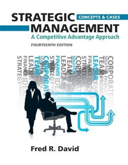 Strategic Management: A Competitive Advantage Approach, by David, 14th Edition, Concepts and Cases 9780132664233