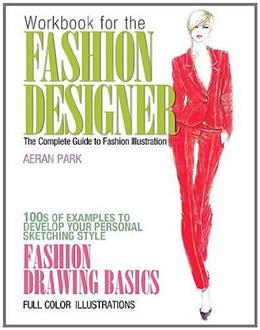 Fashion Designer: The Complete Guide to Fashion Illustration, by Park, Workbook 9780132675819
