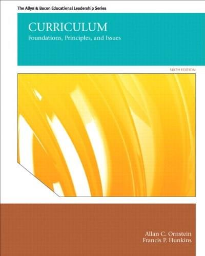 Curriculum: Foundations, Principles, and Issues (6th Edition) (The Allyn & Bacon Educational Leadership) 9780132678100