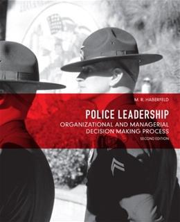 Police Leadership: Organizational and Managerial Decision Making Process, by Haberfeld, 2nd Edition 9780132682961