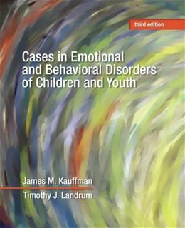 Cases in Emotional and Behavioral Disorders of Children and Youth, by Kauffman, 3rd Edition 9780132684668
