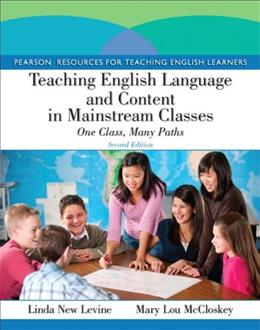 Teaching English Language and Content in Mainstream Classes: One Class, Many Paths (2nd Edition) (Pearson Resources for Teaching English Learners) 9780132685146