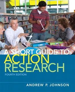 Short Guide to Action Research, by Johnson, 4th Edition 9780132685863