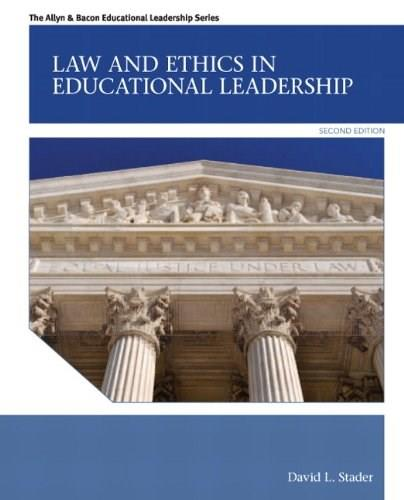 Law and Ethics in Educational Leadership, by Stader, 2nd Edition 9780132685870
