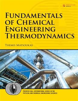 Fundamentals of Chemical Engineering Thermodynamics, by Matsoukas 9780132693066
