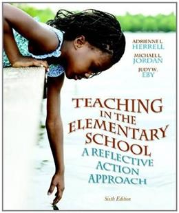 Teaching in the Elementary School: A Reflective Action Approach, by Herrell, 6th Edition 9780132696180