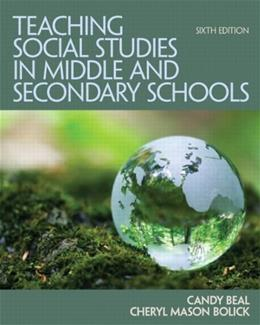 Teaching Social Studies in Middle and Secondary Schools, by Beal, 6th Edition 9780132698108