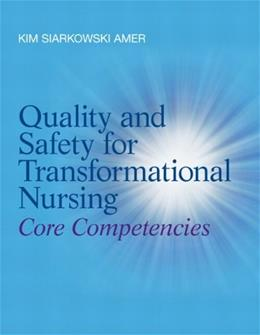 Quality and Safety for Transformational Nursing: Core Competencies 1 9780132724128