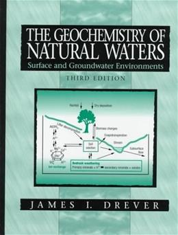 Geochemistry of Natural Waters: Surface and Groundwater Environments, by Drever, 3rd Edition 9780132727907
