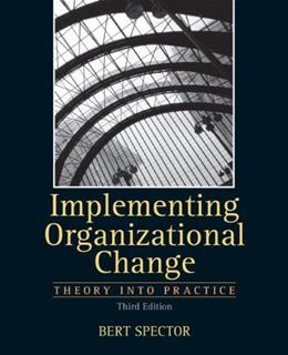 Implementing Organizational Change: Theory Into Practice, 3rd Edition 9780132729840