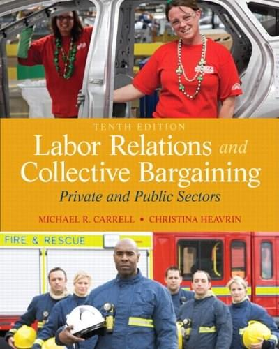 Labor Relations and Collective Bargaining: Private and Public Sectors (10th Edition) 9780132730013