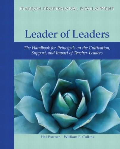 Leader of Leaders: The Handbook for Principals on the Cultivation, Support, and Impact of Teacher-Leaders, by Portner 9780132736411
