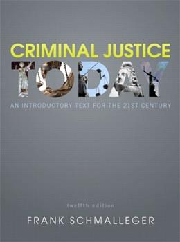 Criminal Justice Today: An Introductory Text for the 21st Century, by Schmalleger, 12th Edition 9780132739818