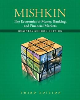 Economics of Money, Banking and Financial Markets, by Mishkin, 3rd Business School Edition 9780132741378