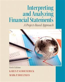Interpreting and Analyzing Financial Statements (6th Edition) 9780132746243