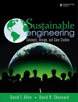 Sustainable Engineering: Concepts, Design and Case Studies, by Allen 9780132756549