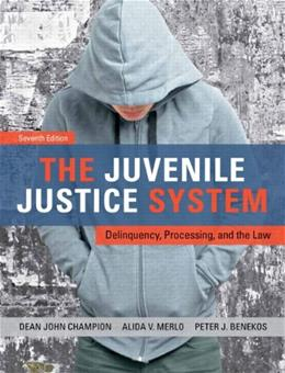 Juvenile Justice System: Delinquency, Processing, and the Law, by Champion, 7th Edition 9780132764469