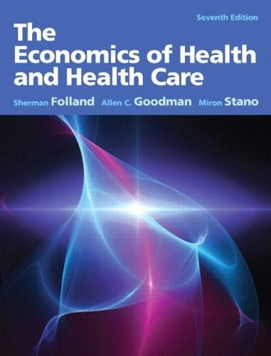 Economics of Health and Health Care, by Folland, 7th Edition 9780132773690
