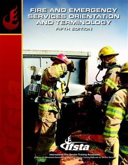 Fire and Emergency Services Orientation and Terminology, by IFSTA, 5th Edition 9780132786034