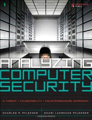 Analyzing Computer Security: A Threat; Vulnerability; Countermeasure Approach, by Pfleeger 9780132789462