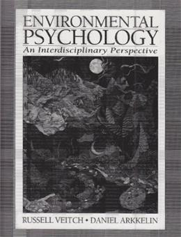 Environmetal Psychology: An Interdisciplinary Perspective, by Veitch 9780132823517