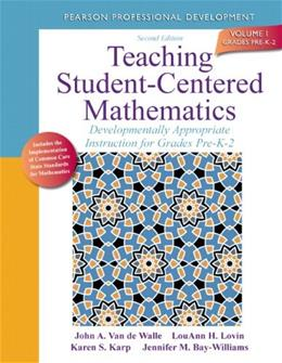 Teaching Student-Centered Mathematics: Developmentally Appropriate Instruction for Grades Pre-K-2, by Van De Walle, 2nd Edition, Volume I 9780132824828