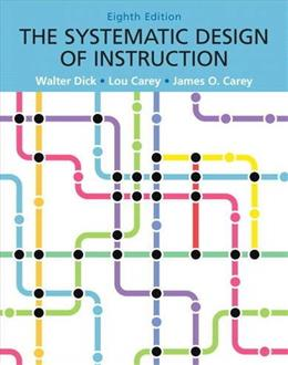 Systematic Design of Instruction, by Dick. 8th Edition 9780132824859
