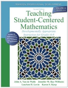 Teaching Student-Centered Mathematics: Developmentally Appropriate Instruction for Grades 6-8, by Van de Walle, 2nd Edition, Volume 3 9780132824866