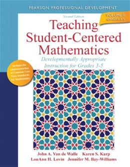 Teaching Student-Centered Mathematics: Developmentally Appropriate Instruction for Grades 3-5 (Volume II) (2nd Edition) (Teaching Student-Centered Mathematics Series) 9780132824873