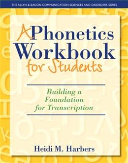A Phonetics Workbook for Students: Building a Foundation for Transcription (The Allyn & Bacon Communication Sciences and Disorders) BK w/CD 9780132825580