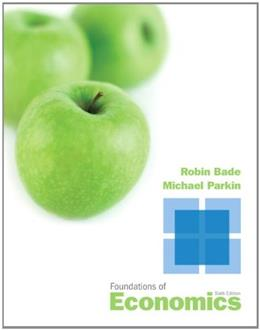 Foundations of Economics, by Bade, 6th Edition 9780132831055