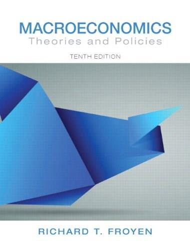 Macroeconomics: Theories and Policies (10th Edition) (Pearson Series in Economics (Hardcover)) 9780132831529