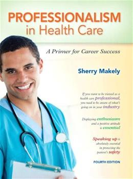 Professionalism in Health Care: A Primer for Career Success (4th Edition) 9780132840101