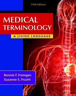 Medical Terminology: A Living Language, by Fremgen, 5th Edition, Worktext 9780132843478