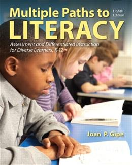 Multiple Paths to Literacy: Assessment and Differentiated Instruction for Diverse Learners, K-12, by Gipe, 8th Edition 9780132849388