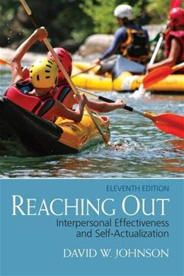 Reaching Out: Interpersonal Effectiveness and Self Actualization, by Johnson, 11th Edition 9780132851015