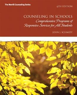 Counseling in Schools: Comprehensive Programs of Responsive Services for All Students, by Schmidt, 6th Edition 9780132851718
