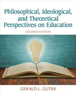 Philosophical, Ideological, and Theoretical Perspectives on Education (2nd Edition) 9780132852388