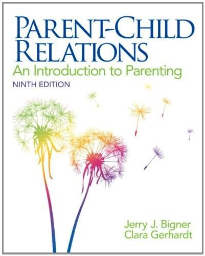 Parent-Child Relations: An Introduction to Parenting (9th Edition) 9780132853347
