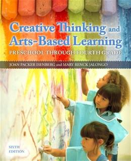 Creative Thinking and Arts-Based Learning: Preschool Through Fourth Grade (6th Edition) 9780132853361