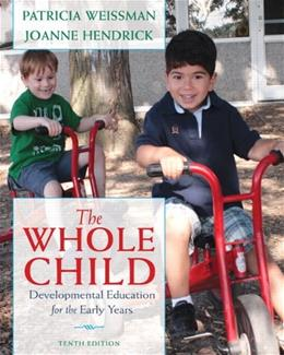 The Whole Child: Developmental Education for the Early Years (10th Edition) 9780132853422