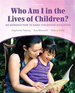 Who Am I in the Lives of Children? An Introduction to Early Childhood Education, by Feeney, 9th Edition 9 PKG 9780132862523