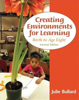 Creating Environments for Learning: Birth to Age Eight (2nd Edition) 9780132867542