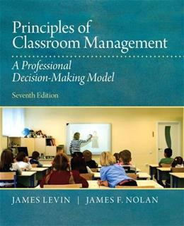 Principles of Classroom Management: A Professional Decision-Making Model (7th Edition) 9780132868624