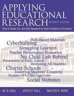 Applying Educational Research: How to Read, Do, and Use Research to Solve Problems of Practice, by Gall, 7th Edition 9780132868631