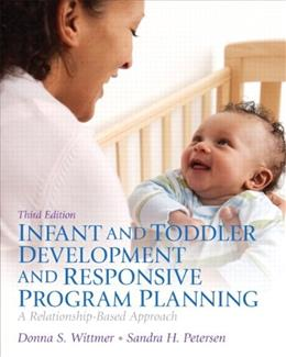 Infant and Toddler Development and Responsive Program Planning: A Relationship-Based Approach (3rd Edition) 9780132869942