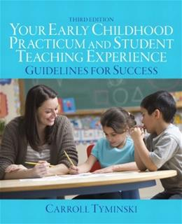 Your Early Childhood Practicum and Student Teaching Experience: Guidelines for Success, by Tyminski, 3rd Revised Edition 9780132869959