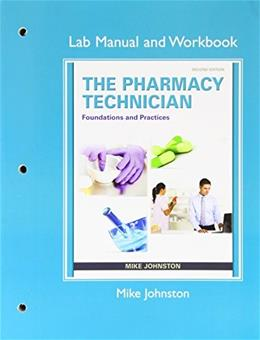 Pharmacy Technician: Foundations and Practice, by Johnston, 2nd Edition, Lab Manual and Workbook 9780132898096