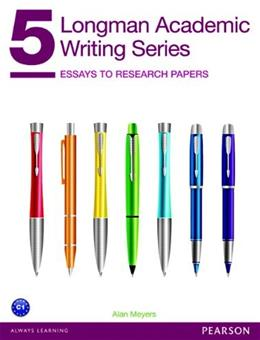 Longman Academic Writing Series 5: Essays to Research Papers, by Meyers 9780132912747